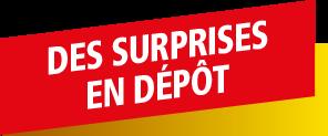 Des surprises en dépôt