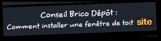 Conseil Brico Dépôt : Comment installer une fenêtre de toit